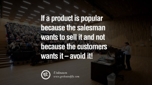 If a product is popular because the salesman WANTS to sell it and not ...