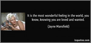 ... world, you know, knowing you are loved and wanted. - Jayne Mansfield