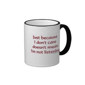 Just Because I Don't Care Mug