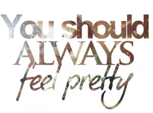 Just like the quote says, you should always feel pretty. Even on a ...