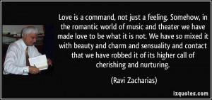 ... it of its higher call of cherishing and nurturing. - Ravi Zacharias