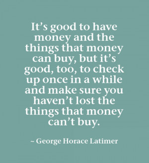 It's good to have money and the things that money can buy, but it's ...