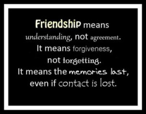 Friendship Means Understanding Not Agreement.It Means Forgiveness,Not ...