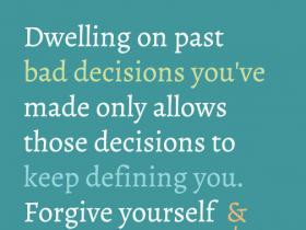 ... Allows Those Decisions To Keep Defining You. Forgive Yourself