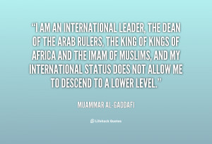 quote-Muammar-al-Gaddafi-i-am-an-international-leader-the-dean-129155 ...