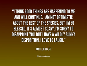 quote-Daniel-Gilbert-i-think-good-things-are-happening-to-179487_1.png