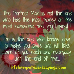 Perfect Man is not the one who has the most money or the most handsome ...