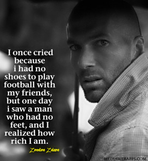 once cried because i had no shoes to play football with my friends ...