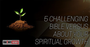 Challenging Bible Verses About Your Spiritual Growth - Faith in the ...