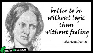 Better To Be Without Logic by charlotte-bronte Picture Quotes