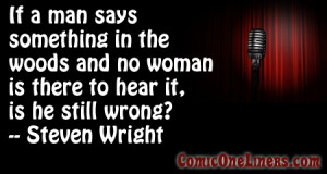 Man Speaks in the Woods, A Steven Wright Comedy Quote