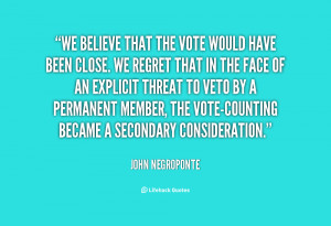 We believe that the vote would have been close. We regret that in the ...