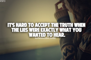 ... accept the truth when the lies were exactly what you wanted to hear