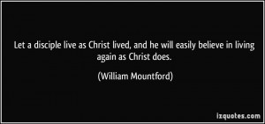 Let a disciple live as Christ lived, and he will easily believe in ...