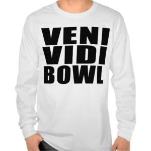 Funny Bowling Quotes Jokes : Veni Vidi Bowl Tee Shirt