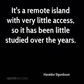 Haraldur Sigurdsson - It's a remote island with very little access, so ...