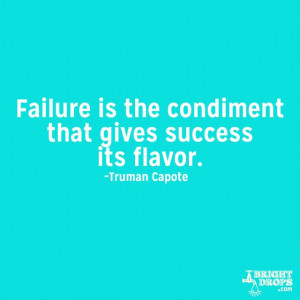 "Failure is the condiment that gives success its flavor."" ~Truman ..."