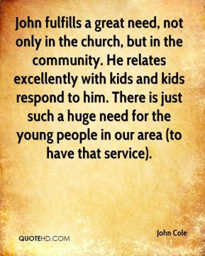 John Cole - John fulfills a great need, not only in the church, but in ...
