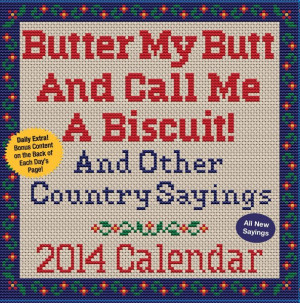 ... And Call Me A Biscuit! And Other Country Sayings Box Calendar 2014