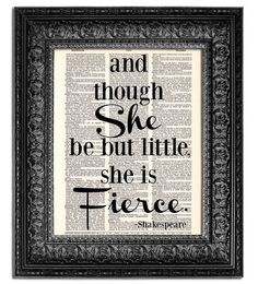 And though SHE be but LITTLE she is FIERCE Shakespeare quote on ...