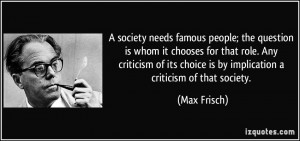 society needs famous people; the question is whom it chooses for ...
