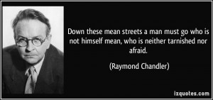Down these mean streets a man must go who is not himself mean, who is ...