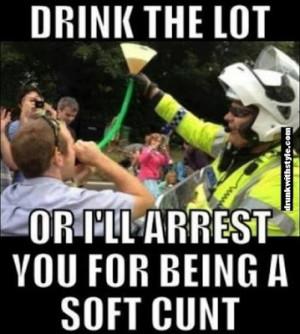 Drink The Lot Funny Cop Arrest Joke