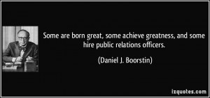 Some are born great, some achieve greatness, and some hire public ...