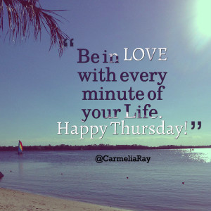 Happy Thursday Quotes Your life happy thursday!