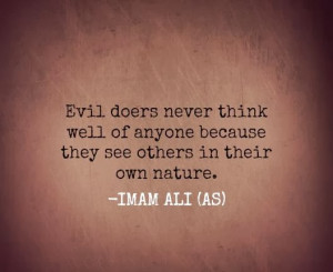 Evil doers never think well of anyone because the see others in their ...