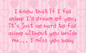 you it s just so hard to fall asleep without you beside me i miss you ...
