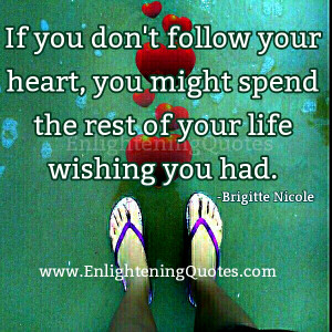 If you don't follow your Heart