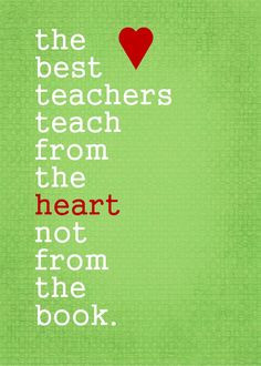 Teaching from the heart shows your passion for what you do. Happy ...