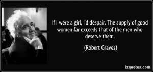 If I were a girl, I'd despair. The supply of good women far exceeds ...