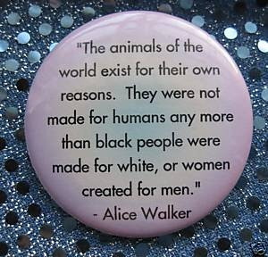 Alice Walker animal rights quote veg pin badge button