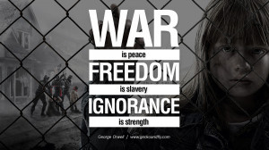 peace, freedom is slavery, ignorance is strength. George Orwell Quotes ...