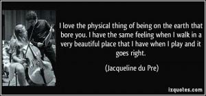 ... -you-i-have-the-same-feeling-when-i-walk-jacqueline-du-pre-148375.jpg