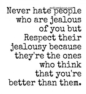 Never hate people who are jealous of you