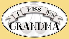 ... and miss my grandma. Rest in peace grandma. Gone, but never forgotten