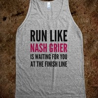 RUN LIKE NASH GRIER IS WAITING FOR YOU AT THE FINISH LINE TANK TOP ...