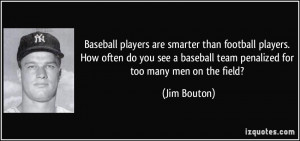 Baseball players are smarter than football players. How often do you ...