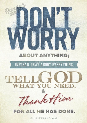 In my experience, WORRYING is GOD'S TOOL TO LET ME KNOW THAT ...