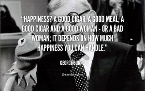quote-George-Burns-happiness-a-good-cigar-a-good-meal-120447_4.png