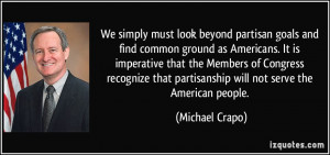 We simply must look beyond partisan goals and find common ground as ...