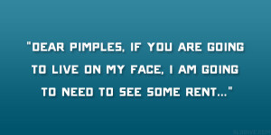 Dear pimples, if you are going to live on my face, I am going to need ...