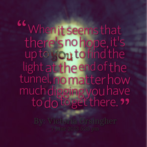 when it seems that there's no hope, it's up to you to find the light ...