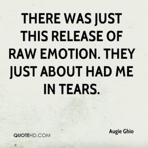 There was just this release of raw emotion. They just about had me in ...