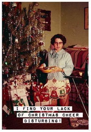 ... your lack of Christmas cheer disturbing - vintage retro funny quote