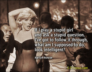 Quotes About Stupid Girls if i play a stupid girl and