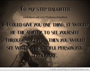 ... Quotes, Stepdaughter Quotes, Beautiful Step, Stepmom Stepdaughter